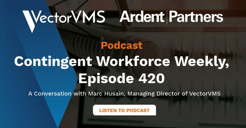 Podcast Recap: Contingent Workforce Weekly, Episode 420: A Conversation with Marc Husain, Managing Director of VectorVMS